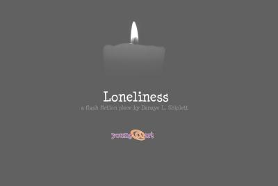 Loneliness: a flash fiction piece by Danaye L Shiplett