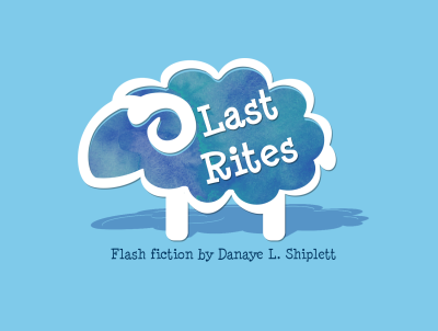 Last Rites flash fiction