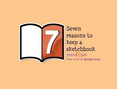 Seven reasons to keep a sketchbook by Danaye L. Shiplett